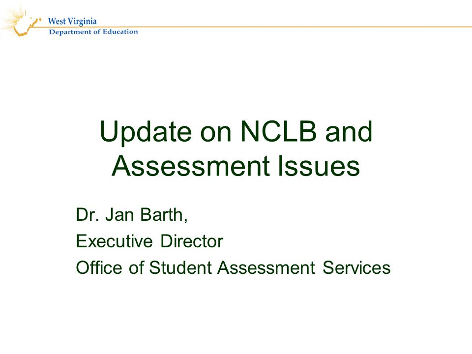 Update on NCLB and Assessment Issues Dr.