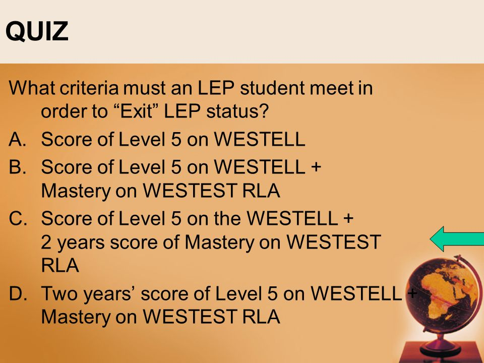 QUIZ What criteria must an LEP student meet in order to Exit LEP status.