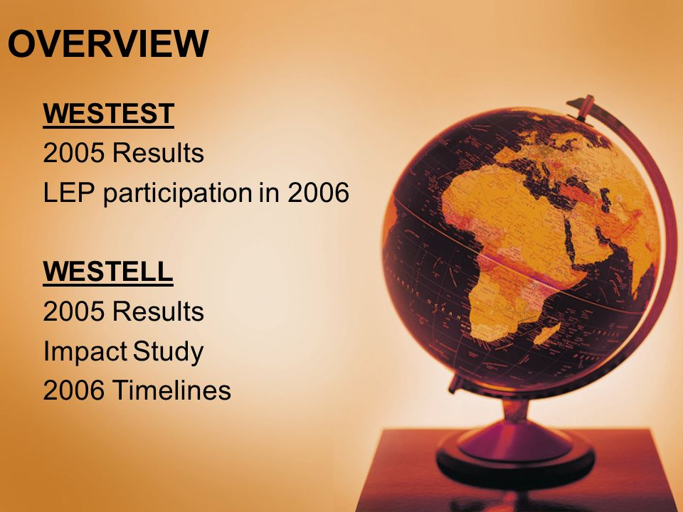 OVERVIEW WESTEST 2005 Results LEP participation in 2006 WESTELL 2005 Results Impact Study 2006 Timelines