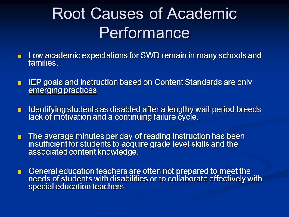 Root Causes of Academic Performance Low academic expectations for SWD remain in many schools and families.