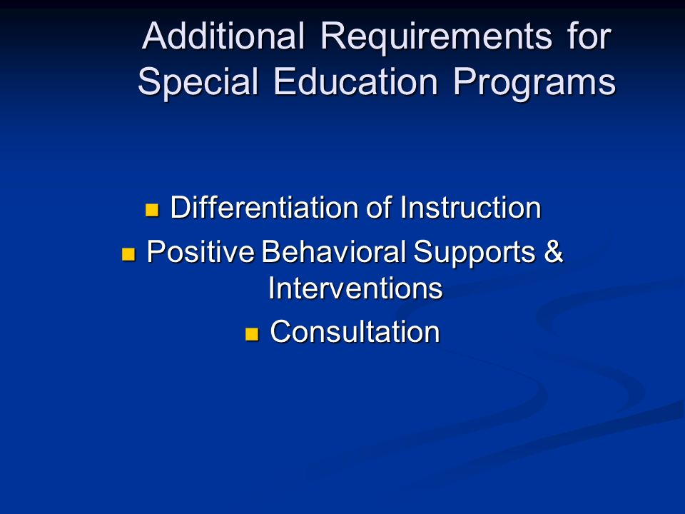 Differentiation of Instruction Differentiation of Instruction Positive Behavioral Supports & Interventions Positive Behavioral Supports & Interventions Consultation Consultation Additional Requirements for Special Education Programs