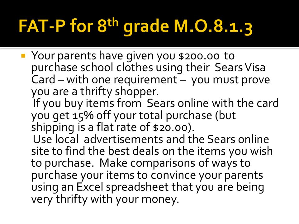 Your parents have given you $200.00 to purchase school clothes using their Sears Visa Card – with one requirement – you must prove you are a thrifty shopper.