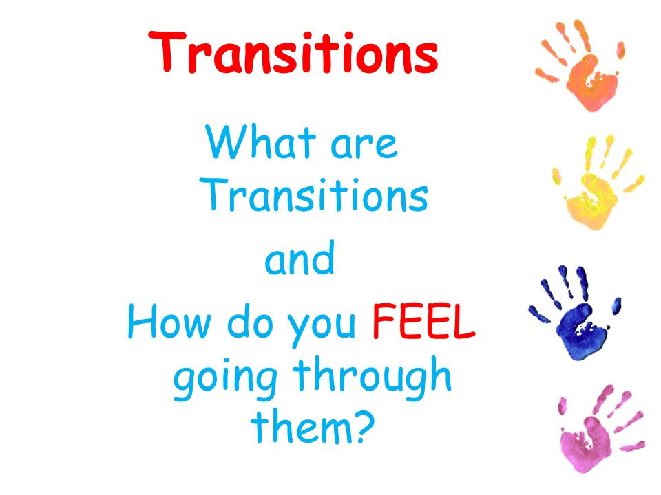 What are Transitions and How do you FEEL going through them?