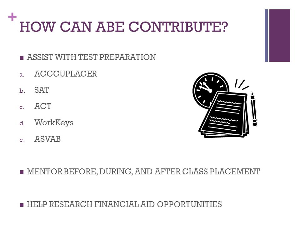 + HOW CAN ABE CONTRIBUTE. ASSIST WITH TEST PREPARATION a.