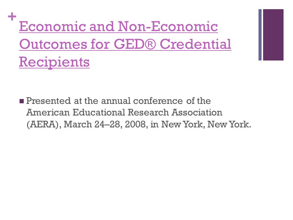 + Economic and Non-Economic Outcomes for GED® Credential Recipients Presented at the annual conference of the American Educational Research Association (AERA), March 24–28, 2008, in New York, New York.