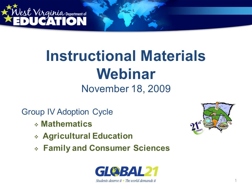 Instructional Materials Webinar November 18, 2009 Group IV Adoption Cycle Mathematics Agricultural Education Family and Consumer Sciences 1