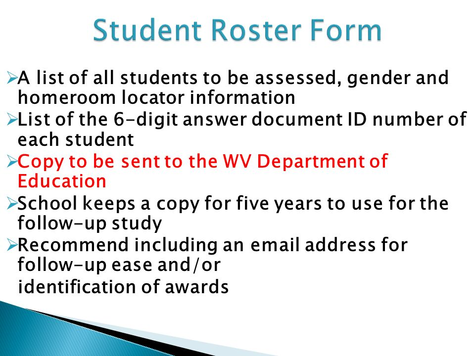 A list of all students to be assessed, gender and homeroom locator information List of the 6-digit answer document ID number of each student Copy to b