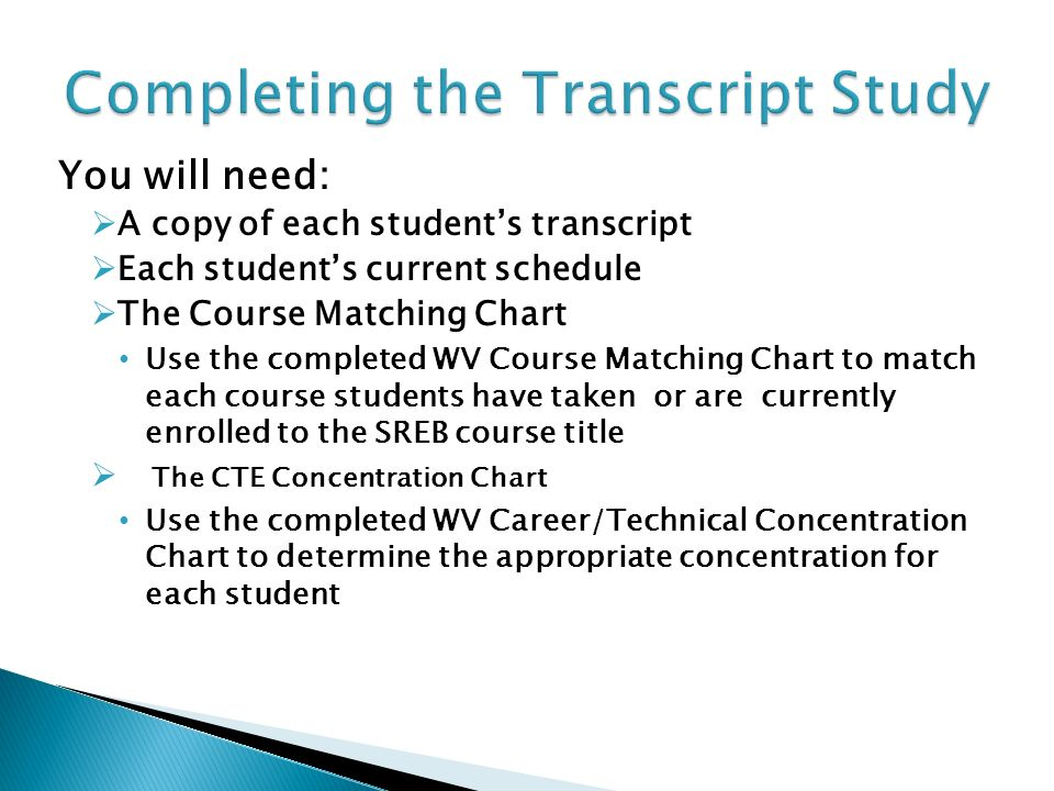 You will need: A copy of each students transcript Each students current schedule The Course Matching Chart Use the completed WV Course Matching Chart