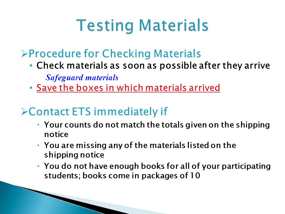 Procedure for Checking Materials Check materials as soon as possible after they arrive Safeguard materials Save the boxes in which materials arrived C