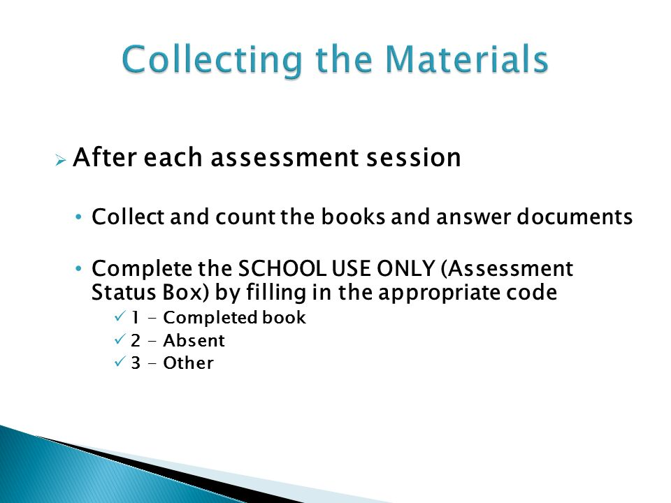 After each assessment session Collect and count the books and answer documents Complete the SCHOOL USE ONLY (Assessment Status Box) by filling in the