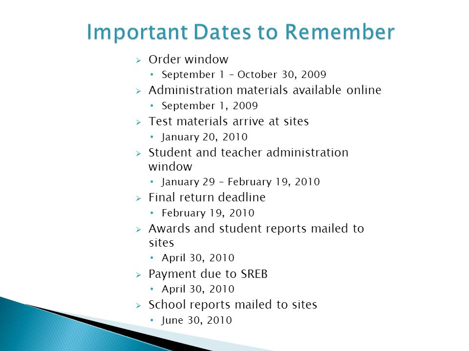 Order window September 1 – October 30, 2009 Administration materials available online September 1, 2009 Test materials arrive at sites January 20, 201