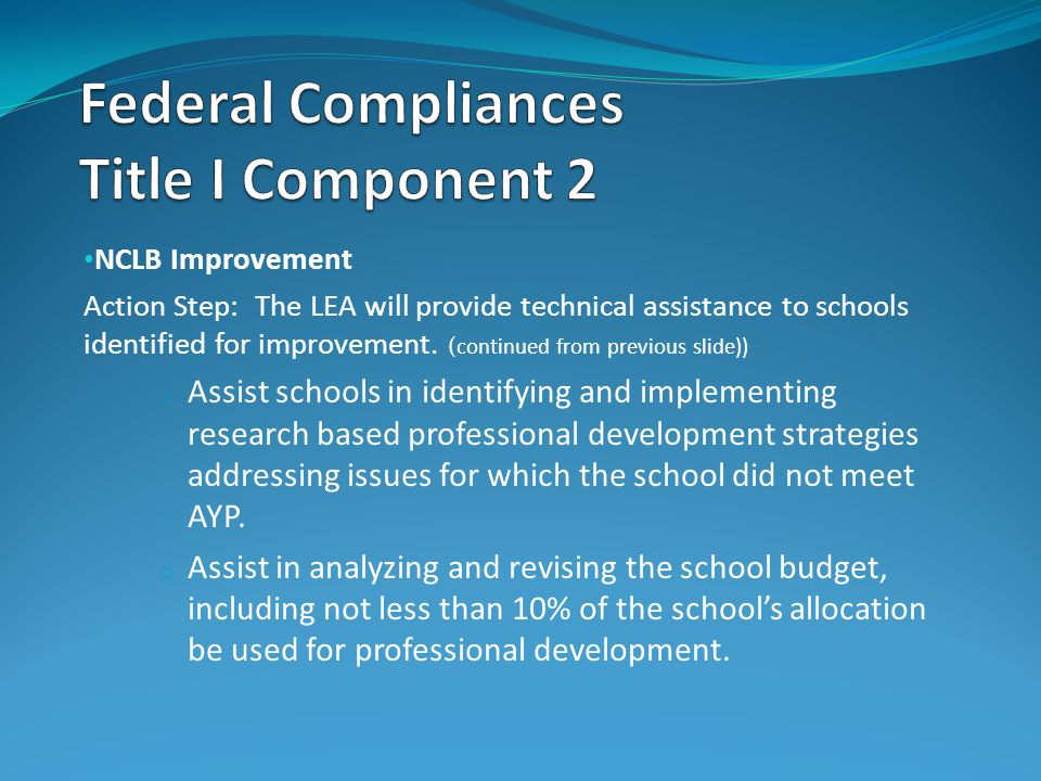 NCLB Improvement Action Step: The LEA will provide technical assistance to schools identified for improvement. (continued from previous slide)) o Assi
