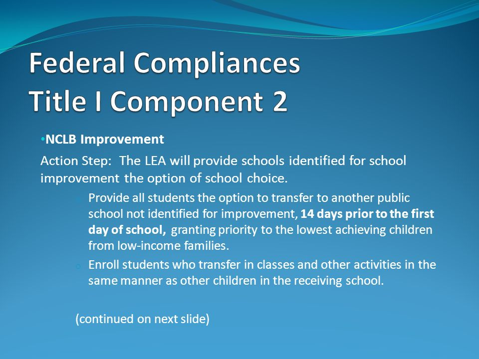 NCLB Improvement Action Step: The LEA will provide schools identified for school improvement the option of school choice. o Provide all students the o