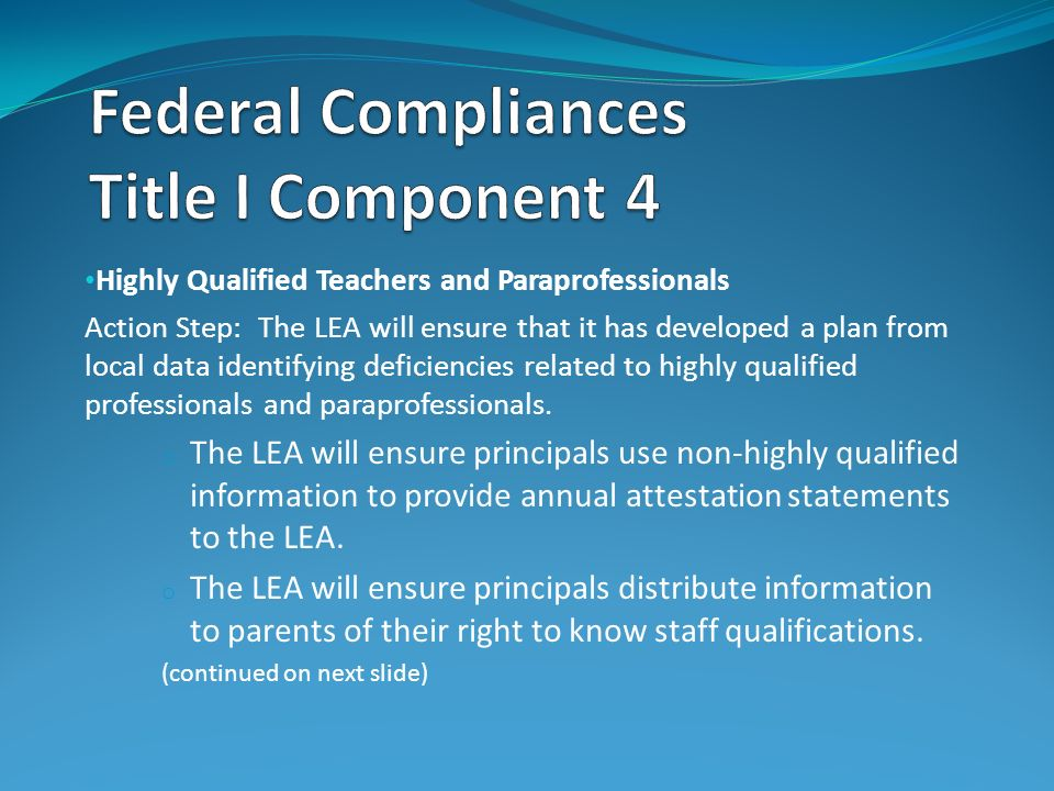Highly Qualified Teachers and Paraprofessionals Action Step: The LEA will ensure that it has developed a plan from local data identifying deficiencies
