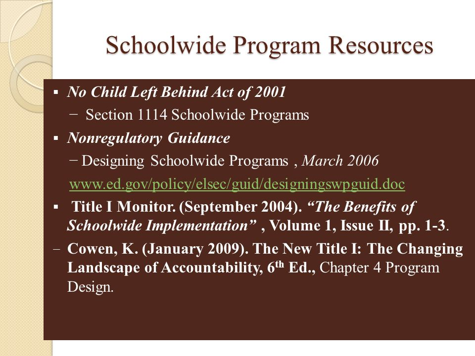 Schoolwide Program Resources No Child Left Behind Act of 2001 Section 1114 Schoolwide Programs Nonregulatory Guidance Designing Schoolwide Programs, M