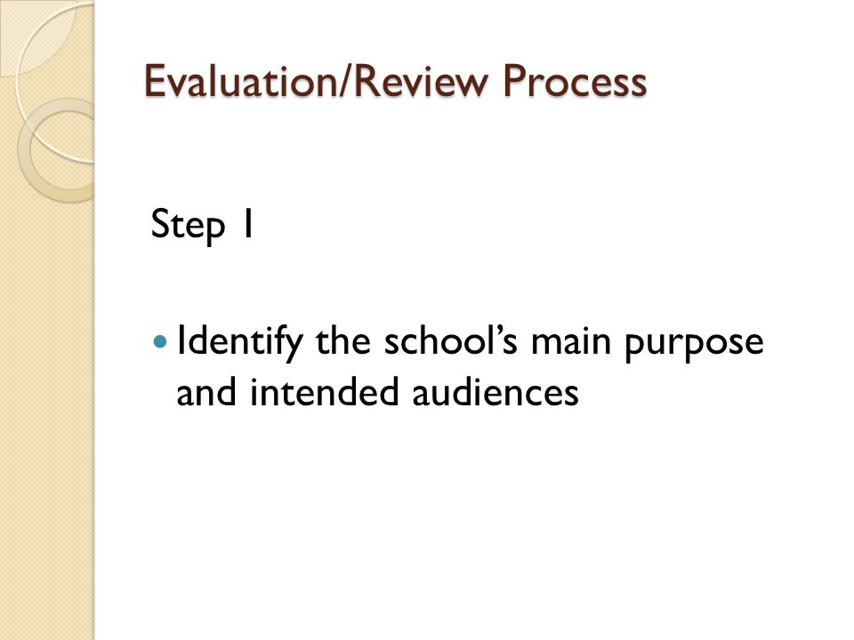Evaluation/Review Process Step 1 Identify the schools main purpose and intended audiences