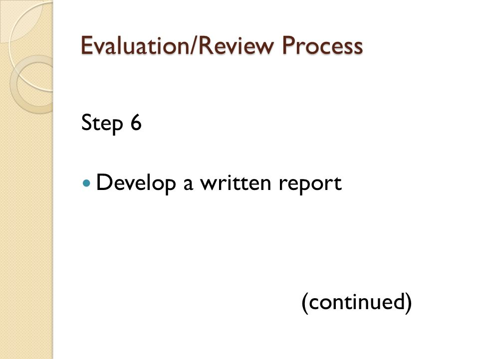 Evaluation/Review Process Step 6 Develop a written report (continued)