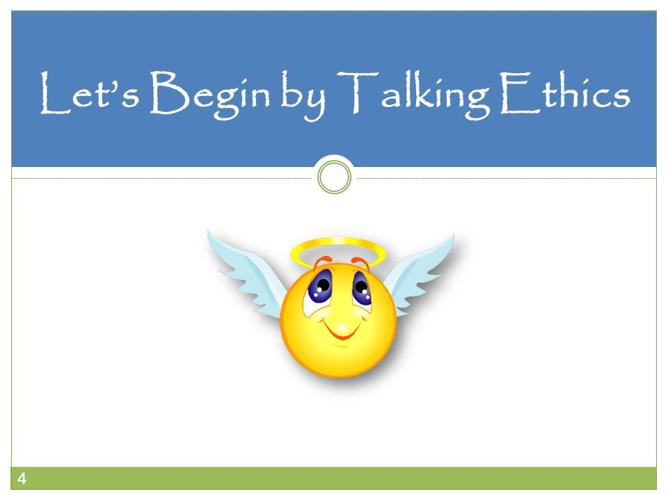 4 Lets Begin by Talking Ethics