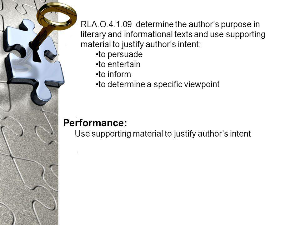 Performance: Use supporting material to justify authors intent RLA.O determine the authors purpose in literary and informational texts and use supporting material to justify authors intent: to persuade to entertain to inform to determine a specific viewpoint