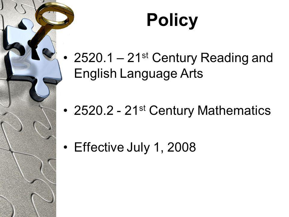 Policy – 21 st Century Reading and English Language Arts st Century Mathematics Effective July 1, 2008