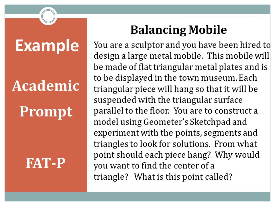 Example Academic Prompt FAT-P Balancing Mobile You are a sculptor and you have been hired to design a large metal mobile.