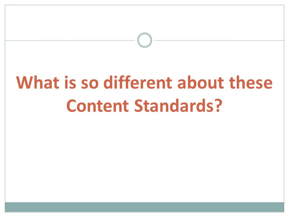 What is so different about these Content Standards?