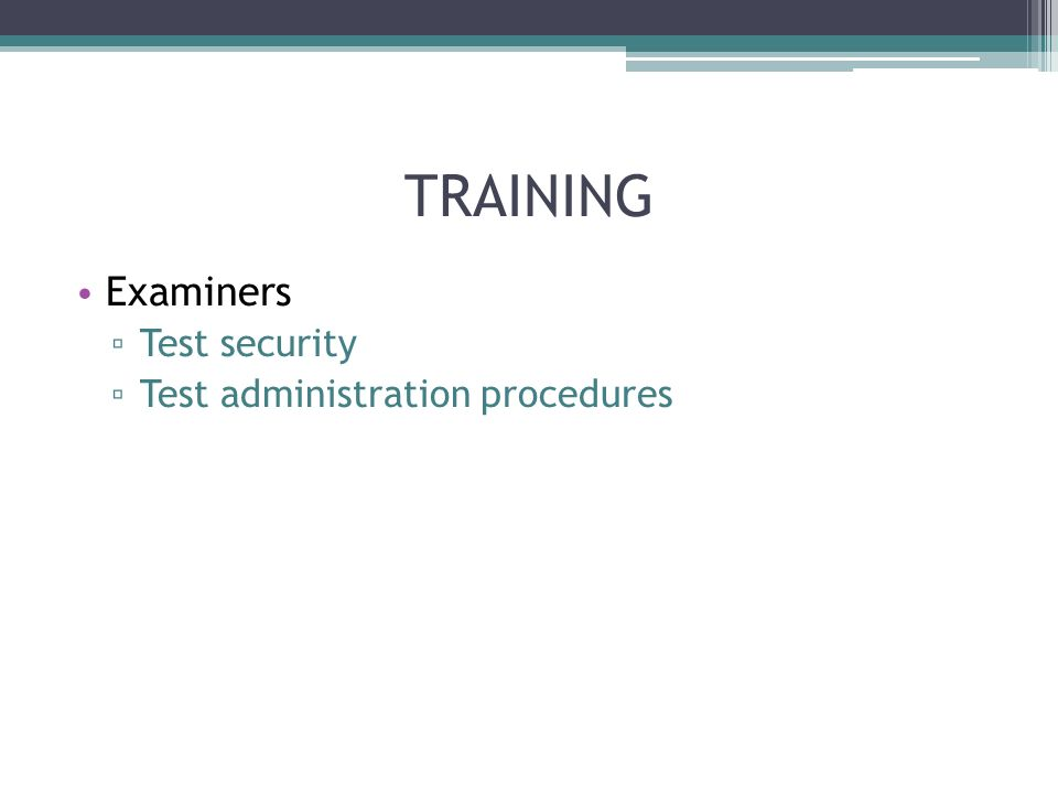 TRAINING Examiners Test security Test administration procedures