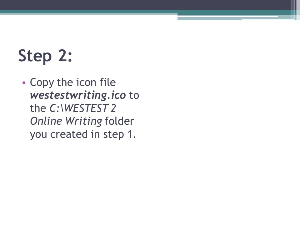 Step 2: Copy the icon file westestwriting.ico to the C:\WESTEST 2 Online Writing folder you created in step 1.