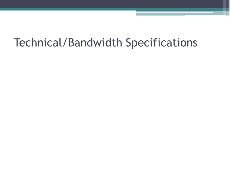 Technical/Bandwidth Specifications