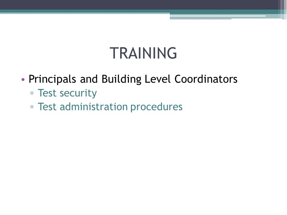 TRAINING Principals and Building Level Coordinators Test security Test administration procedures