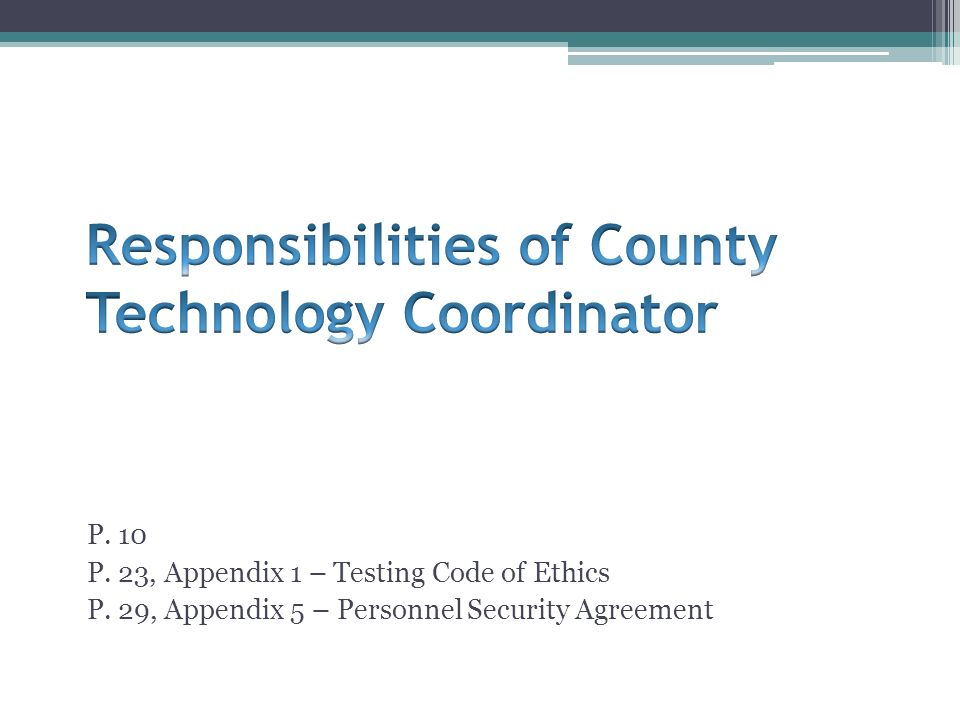 P. 10 P. 23, Appendix 1 – Testing Code of Ethics P. 29, Appendix 5 – Personnel Security Agreement