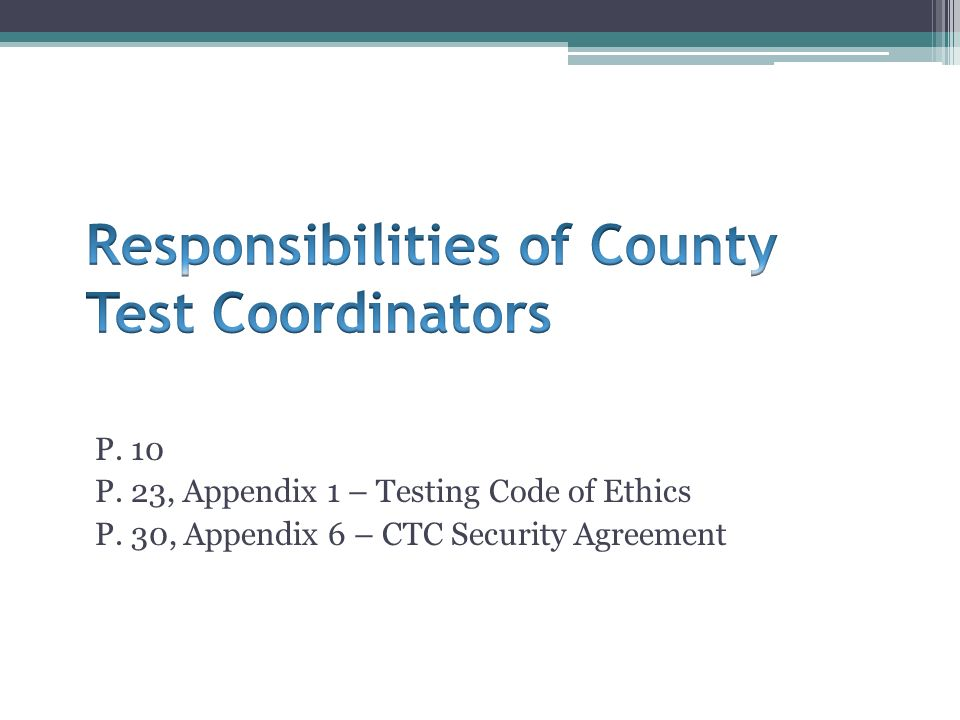 P. 10 P. 23, Appendix 1 – Testing Code of Ethics P. 30, Appendix 6 – CTC Security Agreement