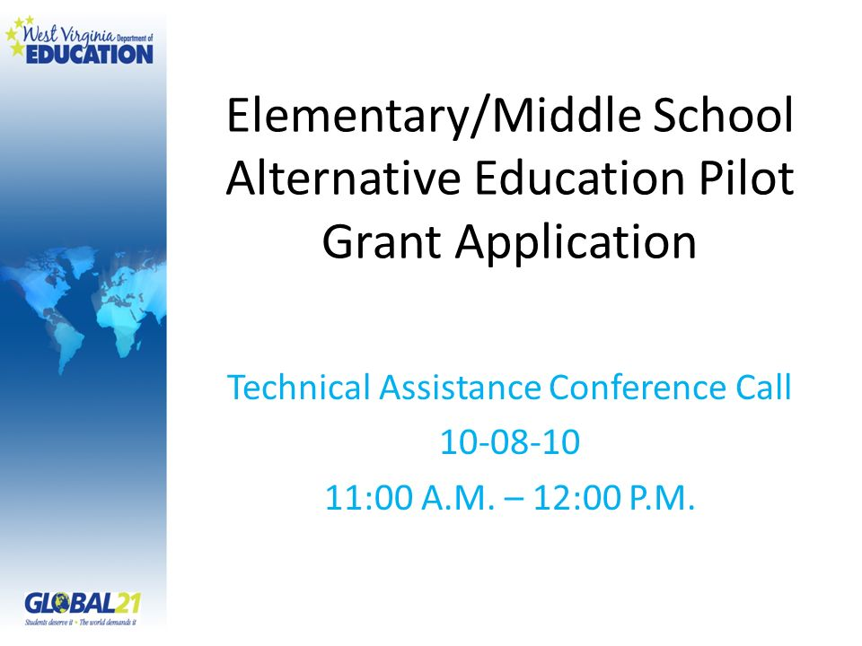 Elementary/Middle School Alternative Education Pilot Grant Application Technical Assistance Conference Call 10-08-10 11:00 A.M. – 12:00 P.M.