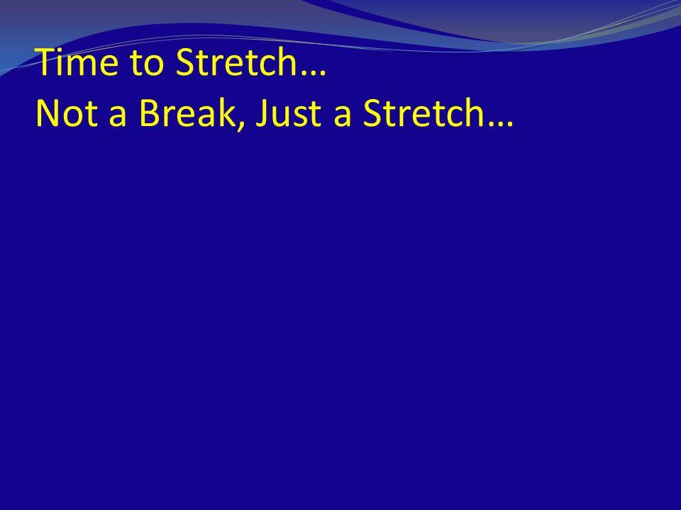 Time to Stretch… Not a Break, Just a Stretch…