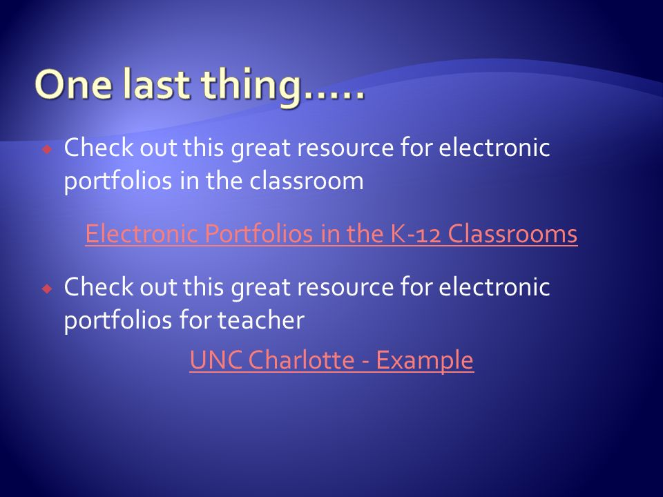 Check out this great resource for electronic portfolios in the classroom Electronic Portfolios in the K-12 Classrooms Check out this great resource for electronic portfolios for teacher UNC Charlotte - Example