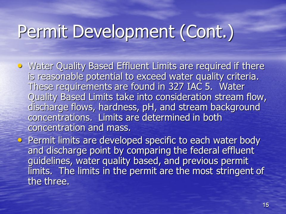 15 Permit Development (Cont.) Water Quality Based Effluent Limits are required if there is reasonable potential to exceed water quality criteria. Thes