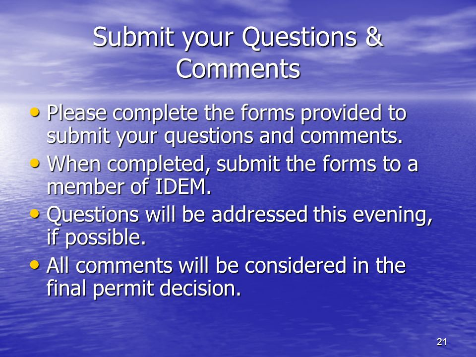 21 Submit your Questions & Comments Please complete the forms provided to submit your questions and comments. Please complete the forms provided to su