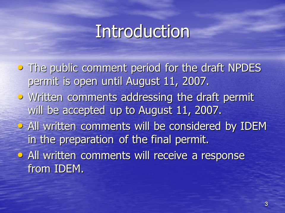 3 Introduction The public comment period for the draft NPDES permit is open until August 11, 2007. The public comment period for the draft NPDES permi
