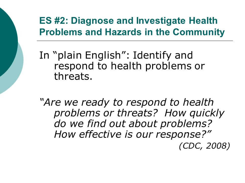 ES #2: Diagnose and Investigate Health Problems and Hazards in the Community In plain English: Identify and respond to health problems or threats. Are