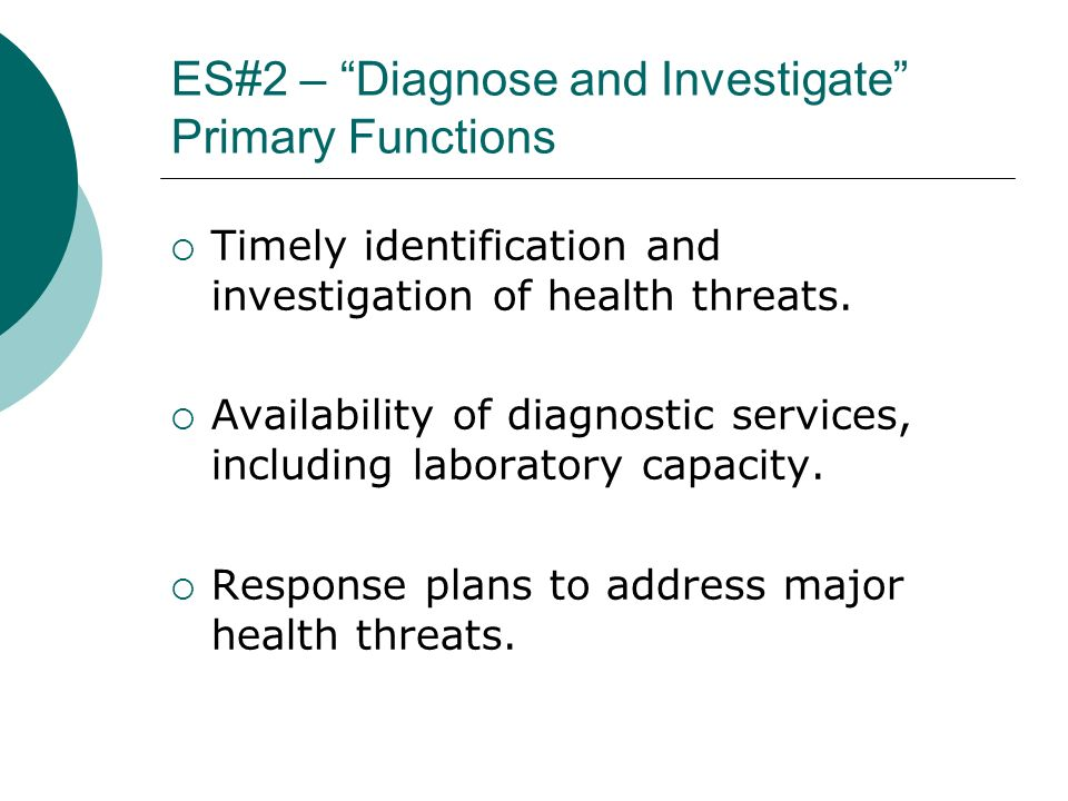 ES#2 – Diagnose and Investigate Primary Functions Timely identification and investigation of health threats. Availability of diagnostic services, incl