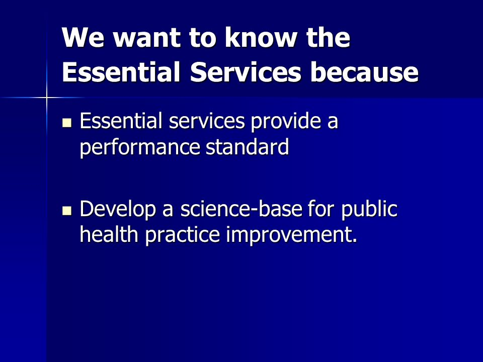 We want to know the Essential Services because Essential services provide a performance standard Essential services provide a performance standard Dev