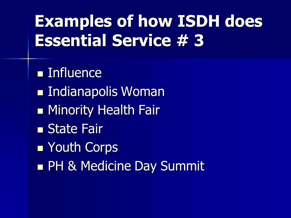Examples of how ISDH does Essential Service # 3 Influence Influence Indianapolis Woman Indianapolis Woman Minority Health Fair Minority Health Fair St