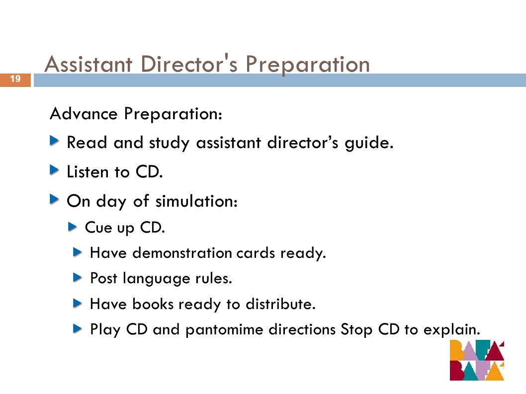 Assistant Director's Preparation 19 Advance Preparation: Read and study assistant directors guide. Listen to CD. On day of simulation: Cue up CD. Have