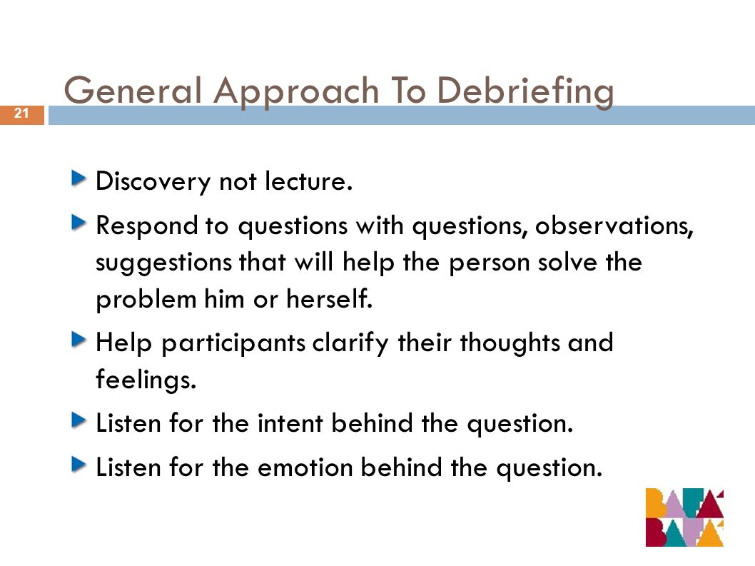 General Approach To Debriefing 21 Discovery not lecture.
