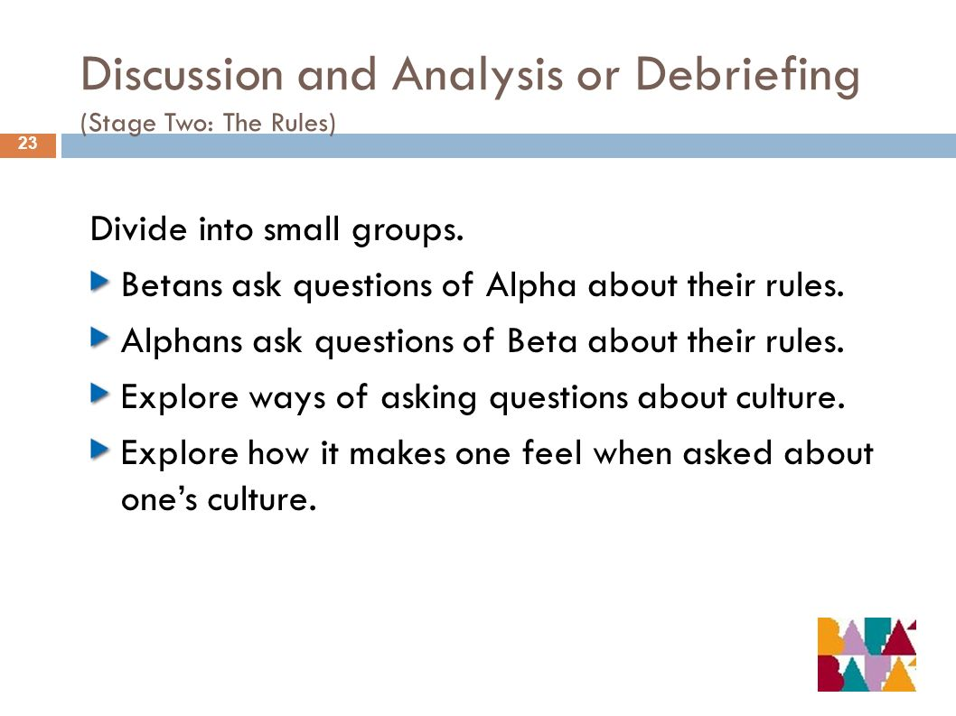 Discussion and Analysis or Debriefing (Stage Two: The Rules) 23 Divide into small groups.