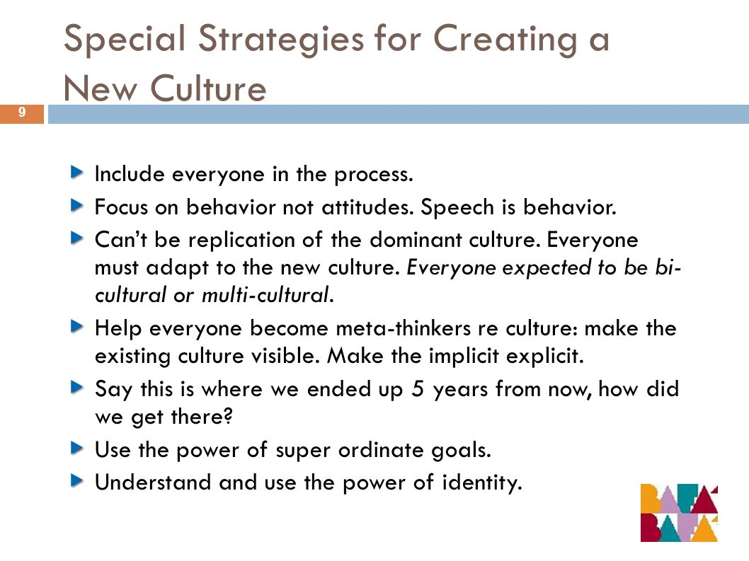 Special Strategies for Creating a New Culture 9 Include everyone in the process.