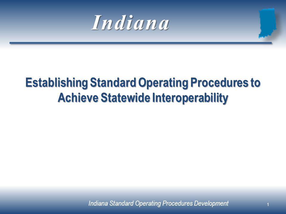 Indiana Standard Operating Procedures Development Establishing Standard Operating Procedures to Achieve Statewide Interoperability 1 Indiana