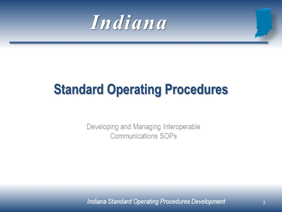 Indiana Standard Operating Procedures Development Standard Operating Procedures Developing and Managing Interoperable Communications SOPs 2 Indiana