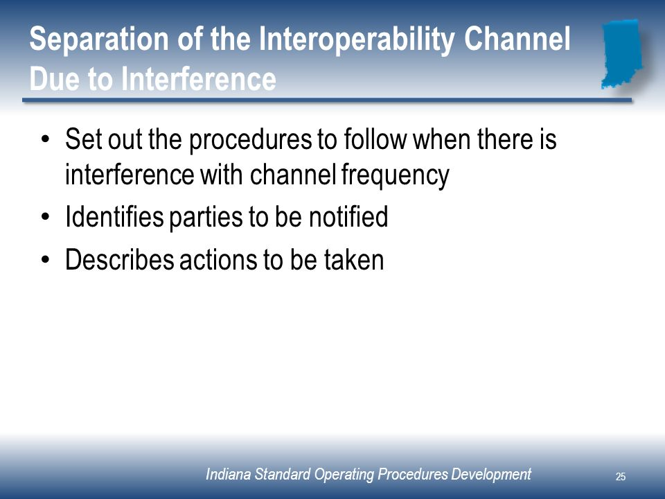 Indiana Standard Operating Procedures Development Separation of the Interoperability Channel Due to Interference Set out the procedures to follow when