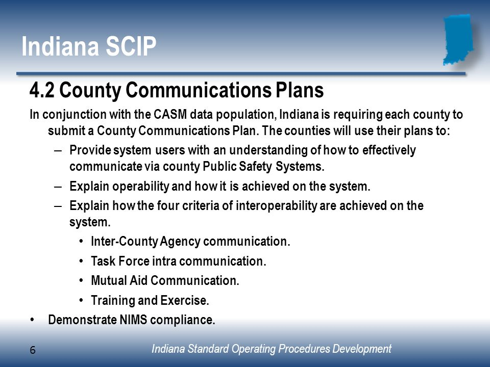 Indiana Standard Operating Procedures Development Indiana SCIP 4.2 County Communications Plans In conjunction with the CASM data population, Indiana i